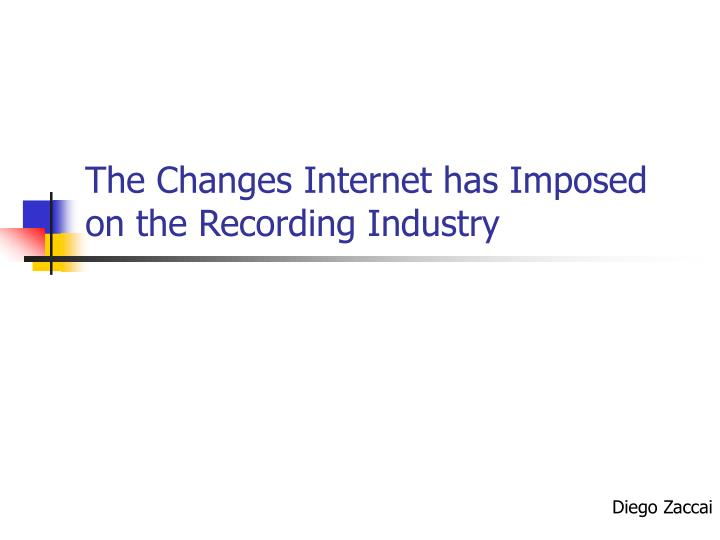 The changes internet has imposed on the recording industry
