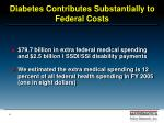 diabetes contributes substantially to federal costs