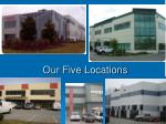 our five locations
