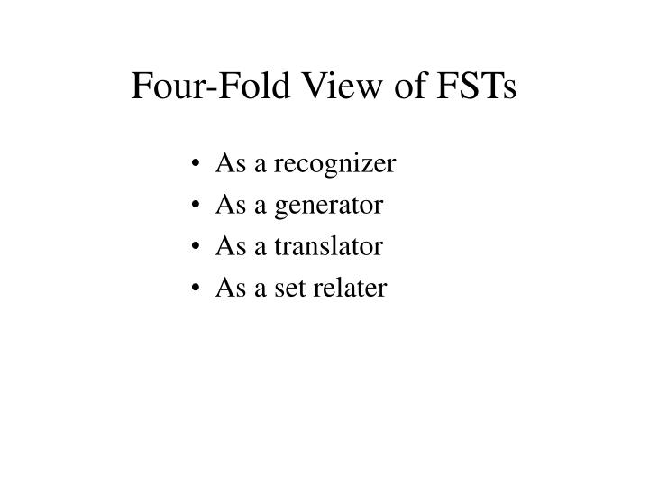 Four-Fold View of FSTs