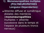 mononeuropathies multiples polyneuropathies longueur d pendantes