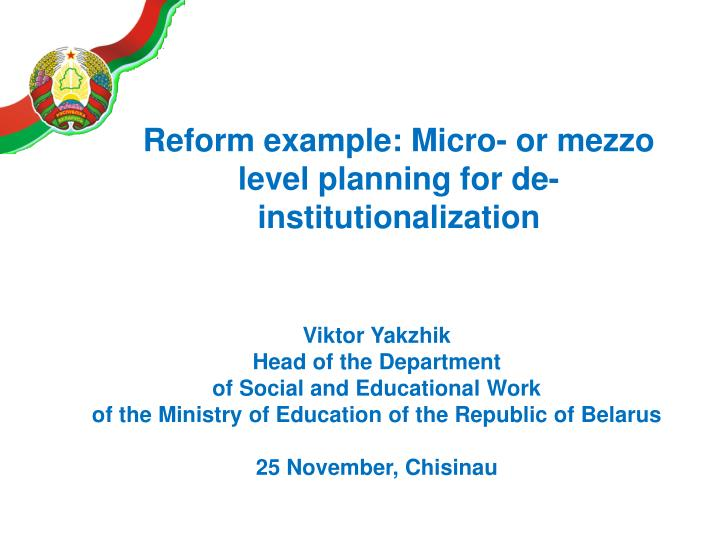 reform example micro or mezzo level planning for de institutionalization n.