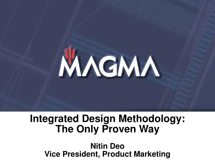 integrated design methodology the only proven way nitin deo vice president product marketing n.