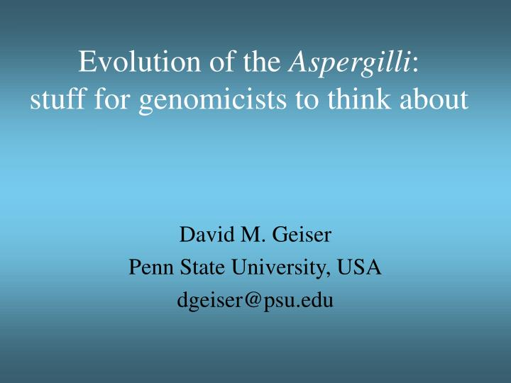 evolution of the aspergilli stuff for genomicists to think about n.