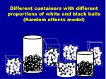 different containers with different proportions of white and black balls random effects model