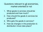 questions relevant to all economies market oriented or not