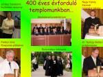 400 ves vfordul templomunkban