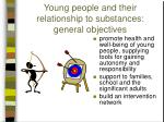 young people and their relationship to substances general objectives