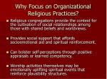 why focus on organizational religious practices
