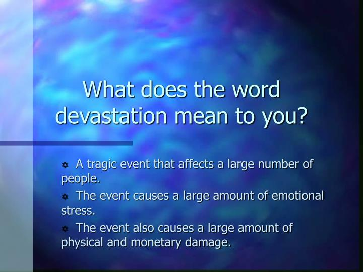 What does the word devastation mean to you