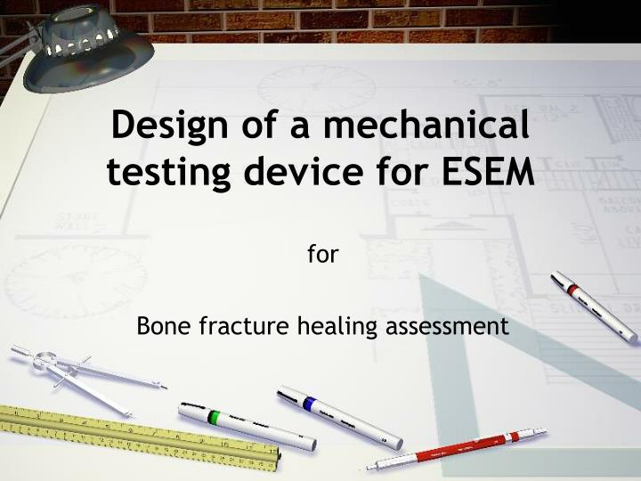 design of a mechanical testing device for esem n.