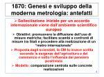1870 genesi e sviluppo della moderna metrologia antefatti