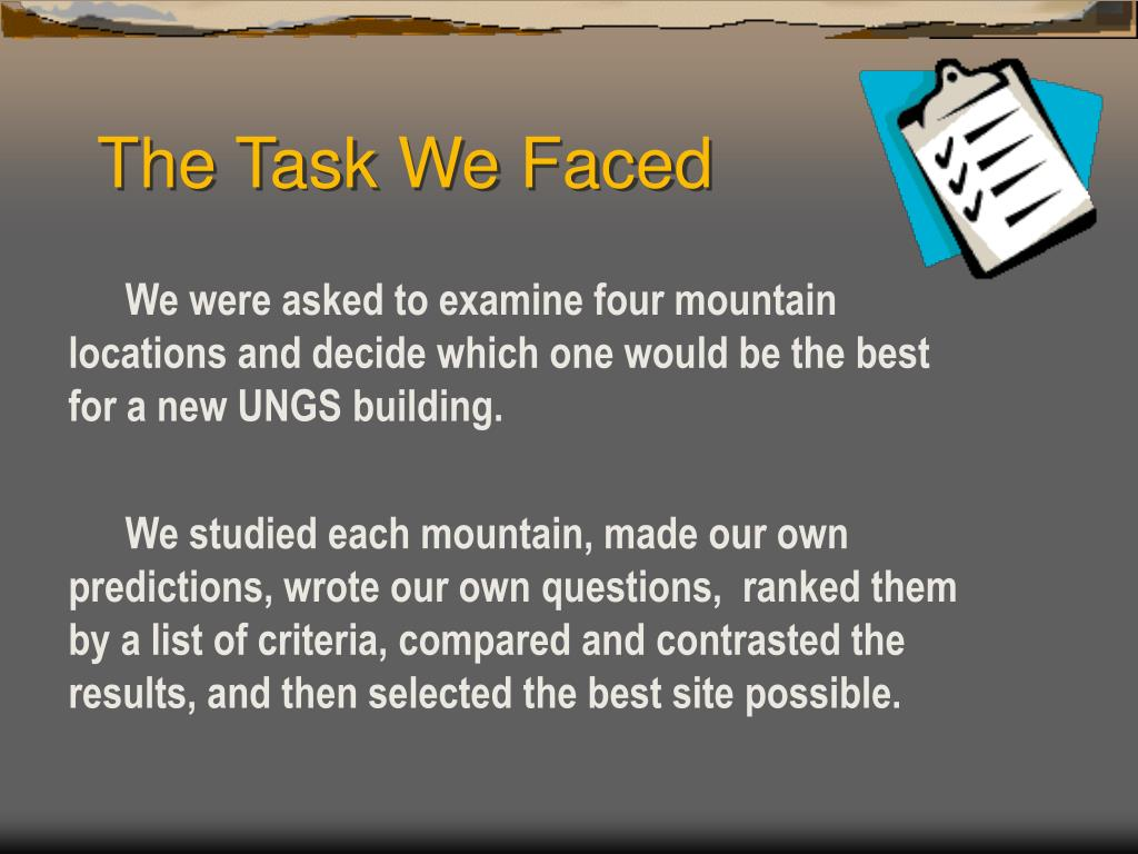 We were asked to examine four mountain locations and decide which one would be the best for a new UNGS building.