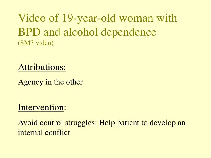 Video of 19-year-old woman with BPD and alcohol dependence