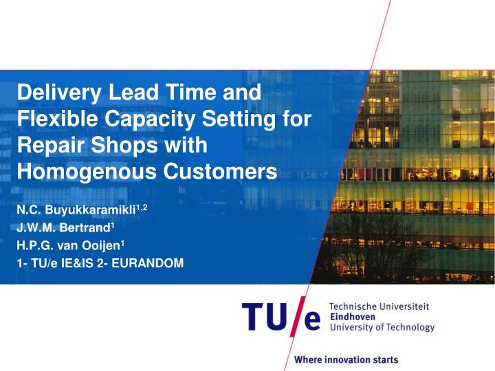 delivery lead time and flexible capacity setting for repair shops with homogenous customers n.