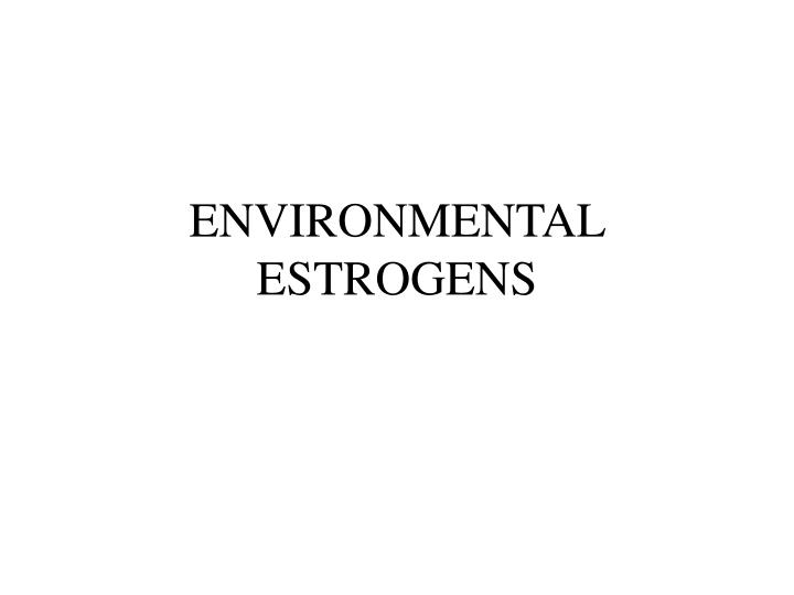 environmental estrogens n.