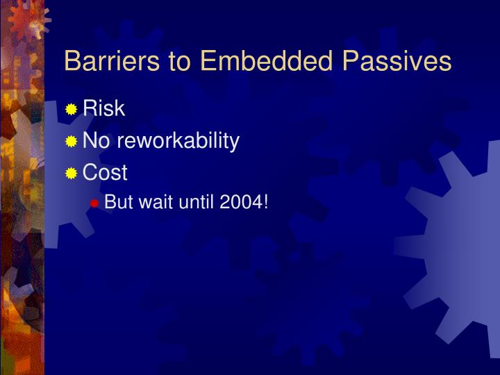Barriers to Embedded Passives