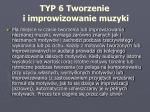 typ 6 tworzenie i improwizowanie muzyki