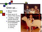 grew up