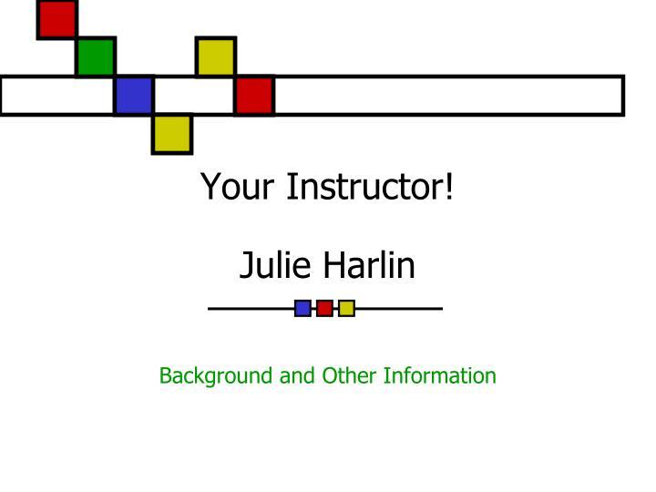 your instructor julie harlin n.