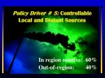 policy driver 5 controllable local and distant sources