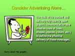 consider advertising alone