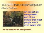 the arts form a major component of our culture