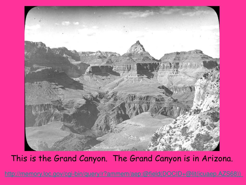This is the Grand Canyon.  The Grand Canyon is in Arizona.