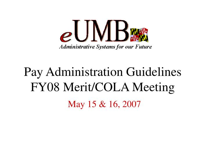 pay administration guidelines fy08 merit cola meeting n.