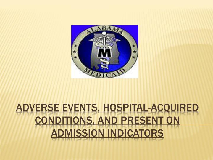 adverse events hospital acquired conditions and present on admission indicators n.