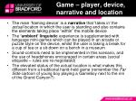game player device narrative and location