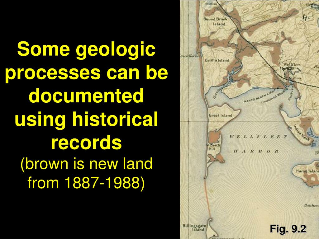 Some geologic processes can be documented using historical records