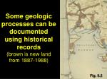 some geologic processes can be documented using historical records brown is new land from 1887 1988