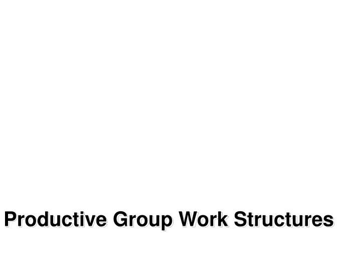 Productive Group Work Structures