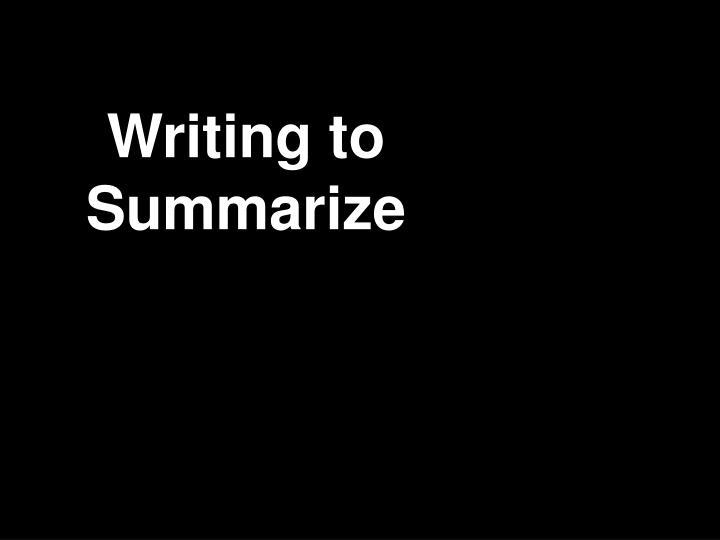 Writing to Summarize