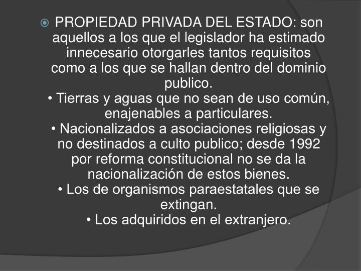 PROPIEDAD PRIVADA DEL ESTADO: son aquellos a los que el legislador ha estimado innecesario otorgarle...