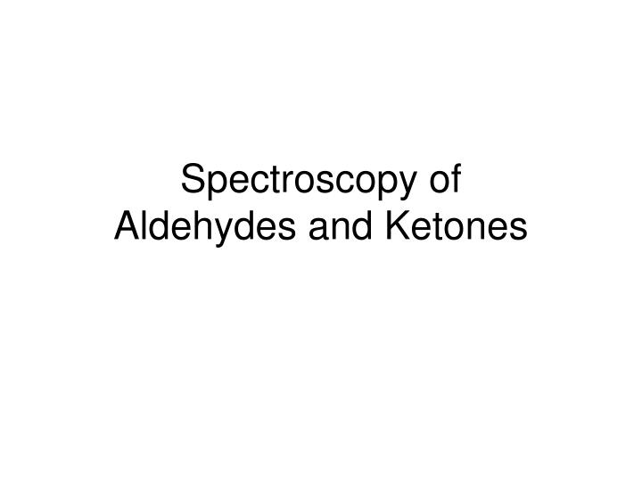 spectroscopy of aldehydes and ketones n.