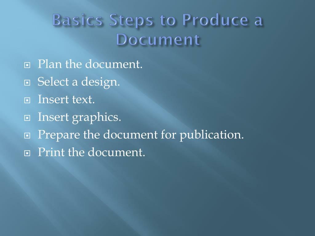 Basics Steps to Produce a Document
