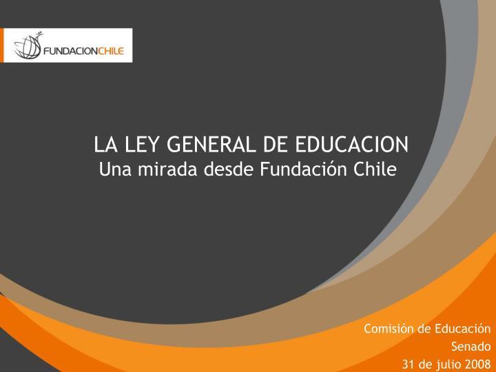 la ley general de educacion una mirada desde fundaci n chile n.