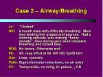case 2 airway breathing