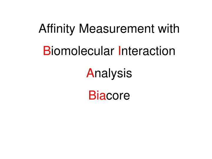 affinity measurement with b iomolecular i nteraction a nalysis bia core n.