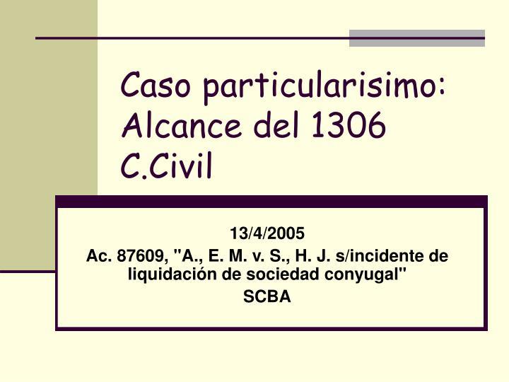 caso particularisimo alcance del 1306 c civil n.