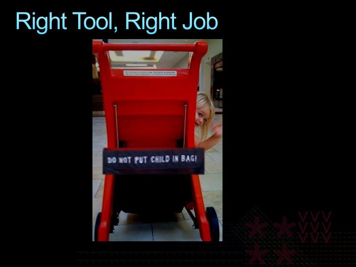 Right Tool, Right Job