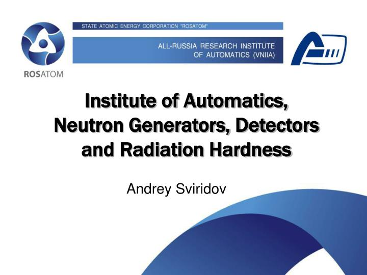 something about institute of automatics neutron generators and radiation hardness n.