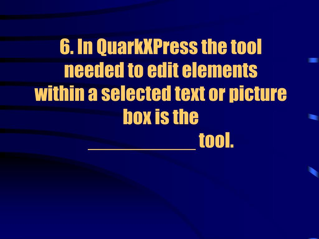 6. In QuarkXPress the tool
