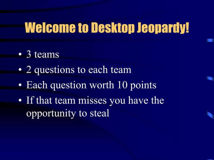 Welcome to desktop jeopardy