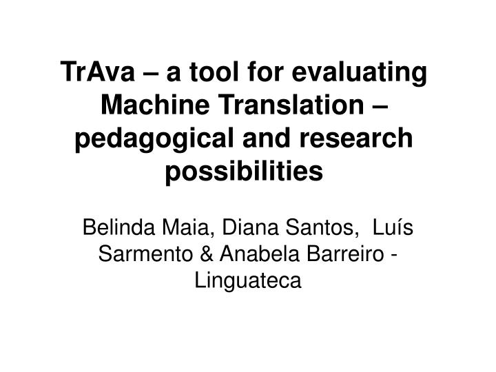 trava a tool for evaluating machine translation pedagogical and research possibilities n.