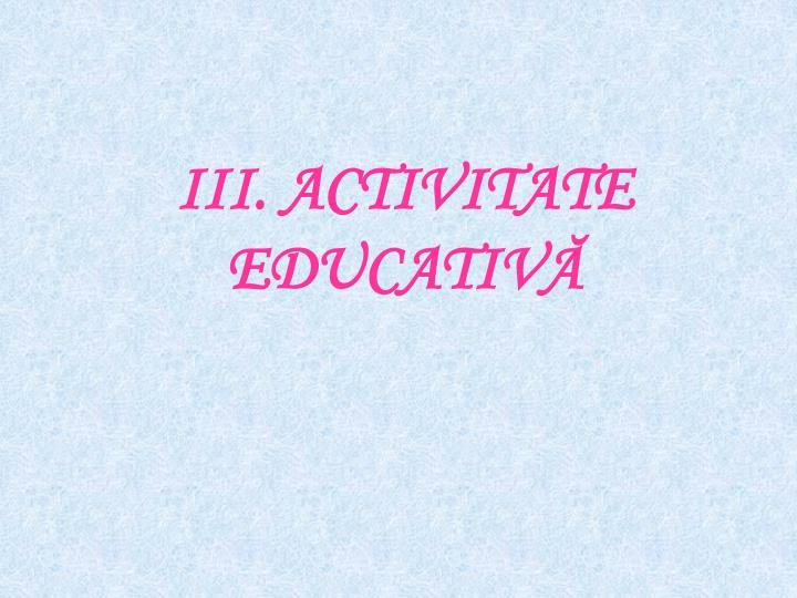 III. ACTIVITATE EDUCATIVĂ