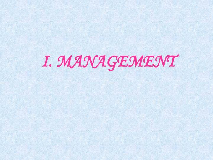 I. MANAGEMENT