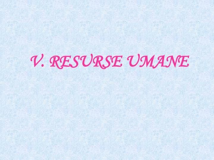 V. RESURSE UMANE